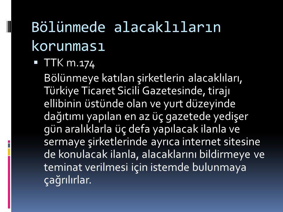 Bölünmede alacaklıların korunması  TTK m.174 Bölünmeye katılan şirketlerin alacaklıları, Türkiye Ticaret Sicili Gazetesinde, tirajı ellibinin üstünde