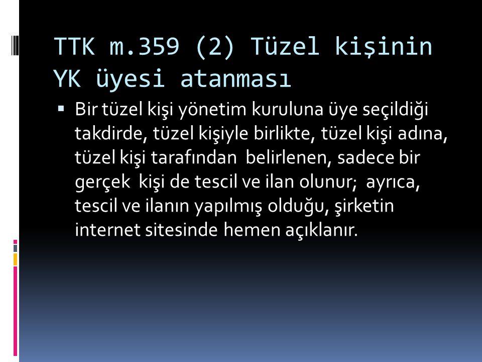 TTK m.359 (2) Tüzel kişinin YK üyesi atanması  Bir tüzel kişi yönetim kuruluna üye seçildiği takdirde, tüzel kişiyle birlikte, tüzel kişi adına, tüze