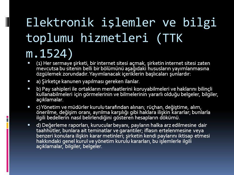 Elektronik işlemler ve bilgi toplumu hizmetleri (TTK m.1524)  (1) Her sermaye şirketi, bir internet sitesi açmak, şirketin internet sitesi zaten mevc