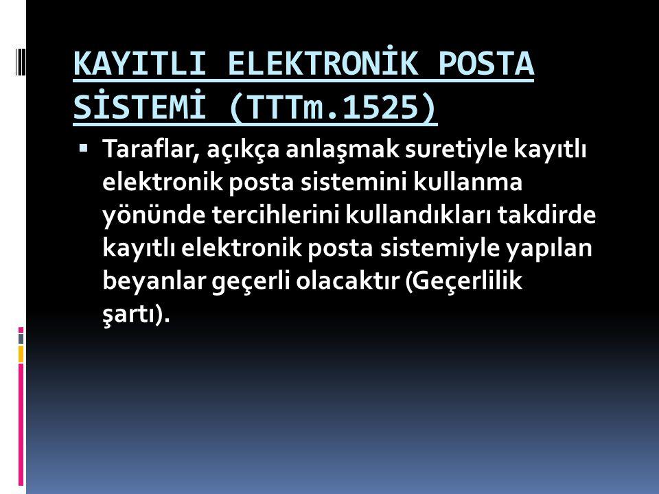 KAYITLI ELEKTRONİK POSTA SİSTEMİ (TTTm.1525)  Taraflar, açıkça anlaşmak suretiyle kayıtlı elektronik posta sistemini kullanma yönünde tercihlerini ku