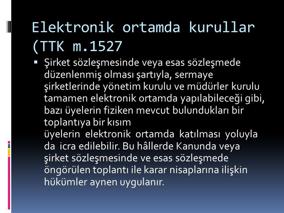 Elektronik ortamda kurullar (TTK m.1527  Şirket sözleşmesinde veya esas sözleşmede düzenlenmiş olması şartıyla, sermaye şirketlerinde yönetim kurulu