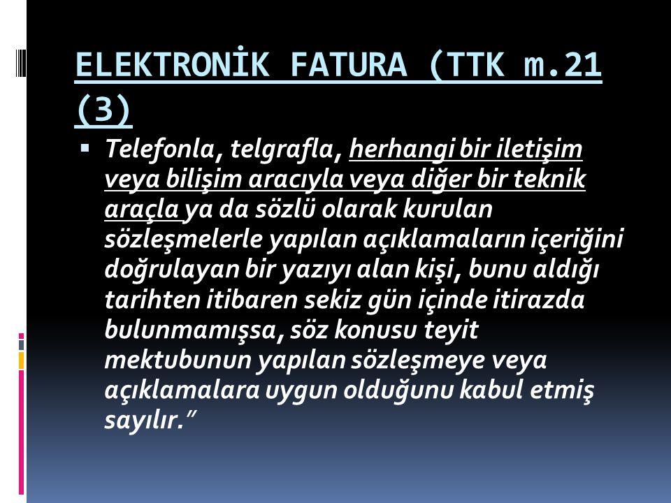 ELEKTRONİK FATURA (TTK m.21 (3)  Telefonla, telgrafla, herhangi bir iletişim veya bilişim aracıyla veya diğer bir teknik araçla ya da sözlü olarak ku