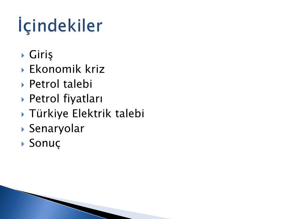  Giriş  Ekonomik kriz  Petrol talebi  Petrol fiyatları  Türkiye Elektrik talebi  Senaryolar  Sonuç