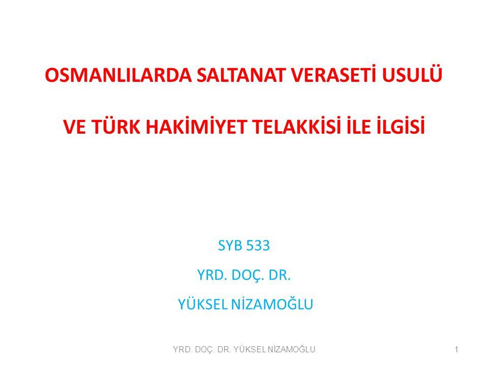 OSMANLILARDA SALTANAT VERASETİ USULÜ VE TÜRK HAKİMİYET TELAKKİSİ İLE İLGİSİ SYB 533 YRD.