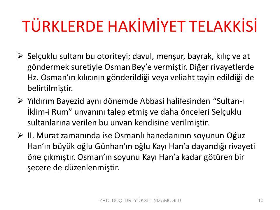 TÜRKLERDE HAKİMİYET TELAKKİSİ  Selçuklu sultanı bu otoriteyi; davul, menşur, bayrak, kılıç ve at göndermek suretiyle Osman Bey'e vermiştir. Diğer riv