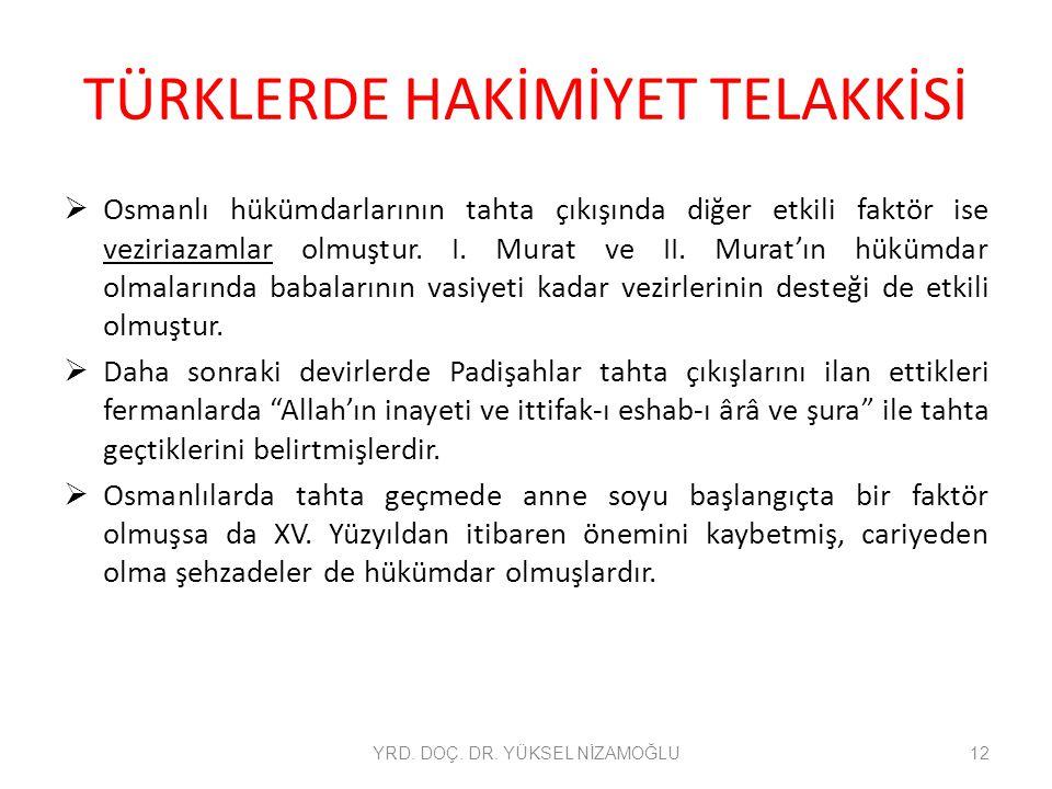 TÜRKLERDE HAKİMİYET TELAKKİSİ  Osmanlı hükümdarlarının tahta çıkışında diğer etkili faktör ise veziriazamlar olmuştur. I. Murat ve II. Murat'ın hüküm