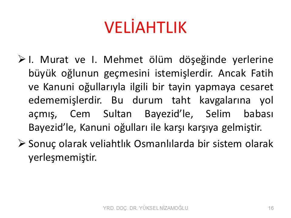 VELİAHTLIK  I. Murat ve I. Mehmet ölüm döşeğinde yerlerine büyük oğlunun geçmesini istemişlerdir. Ancak Fatih ve Kanuni oğullarıyla ilgili bir tayin