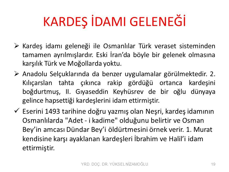KARDEŞ İDAMI GELENEĞİ  Kardeş idamı geleneği ile Osmanlılar Türk veraset sisteminden tamamen ayrılmışlardır. Eski İran'da böyle bir gelenek olmasına