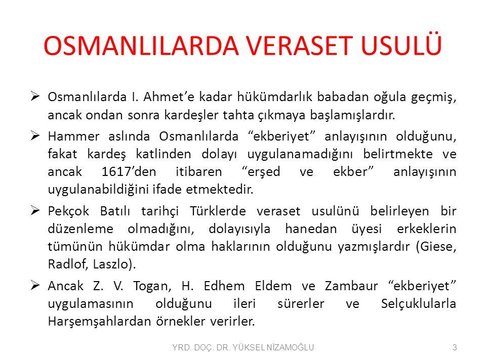 OSMANLILARDA VERASET USULÜ  Osmanlılarda I. Ahmet'e kadar hükümdarlık babadan oğula geçmiş, ancak ondan sonra kardeşler tahta çıkmaya başlamışlardır.