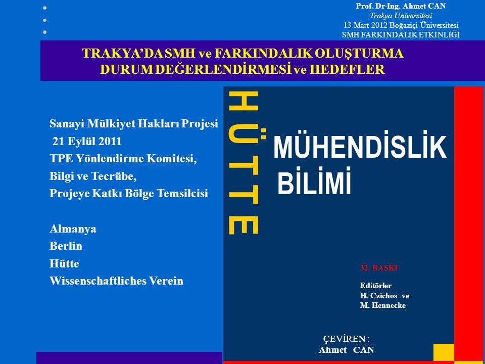 Sanayi Mülkiyet Hakları Projesi 21 Eylül 2011 TPE Yönlendirme Komitesi, Bilgi ve Tecrübe, Projeye Katkı Bölge Temsilcisi Almanya Berlin Hütte Wissenschaftliches Verein S TRAKYA'DA SMH ve FARKINDALIK OLUŞTURMA DURUM DEĞERLENDİRMESİ ve HEDEFLER MÜHENDİSLİK BİLİMİ H Ü T T E ÇEVİREN : Ahmet CAN 32.