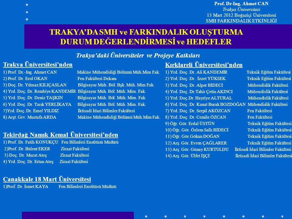 Trakya'daki Üniversiteler ve Projeye Katkıları Trakya Üniversitesi'nden 1) Prof. Dr.-Ing. Ahmet CAN Makine Mühendisliği Bölümü Müh.Mim Fak. 2) Prof. D