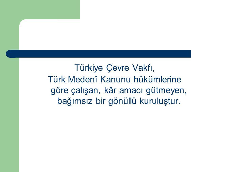 Türkiye Çevre Vakfı, Türk Medenî Kanunu hükümlerine göre çalışan, kâr amacı gütmeyen, bağımsız bir gönüllü kuruluştur.