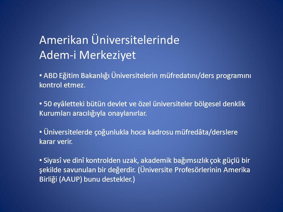 Amerikan Üniversitelerinde Adem-i Merkeziyet ABD Eğitim Bakanlığı Üniversitelerin müfredatını/ders programını kontrol etmez. 50 eyâletteki bütün devle