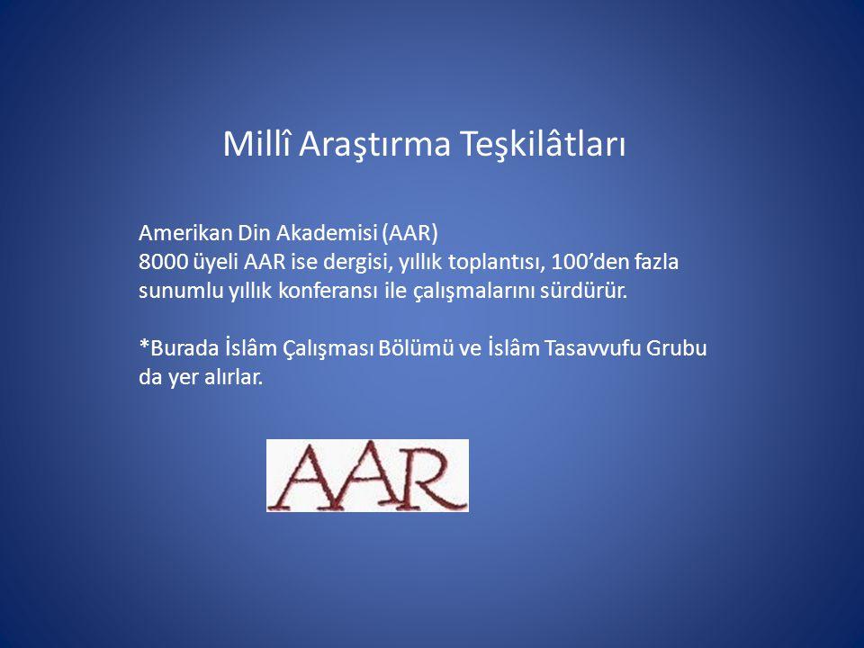 Millî Araştırma Teşkilâtları Amerikan Din Akademisi (AAR) 8000 üyeli AAR ise dergisi, yıllık toplantısı, 100'den fazla sunumlu yıllık konferansı ile ç