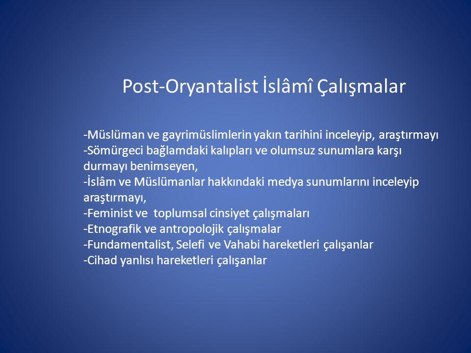 Post-Oryantalist İslâmî Çalışmalar -Müslüman ve gayrimüslimlerin yakın tarihini inceleyip, araştırmayı -Sömürgeci bağlamdaki kalıpları ve olumsuz sunu