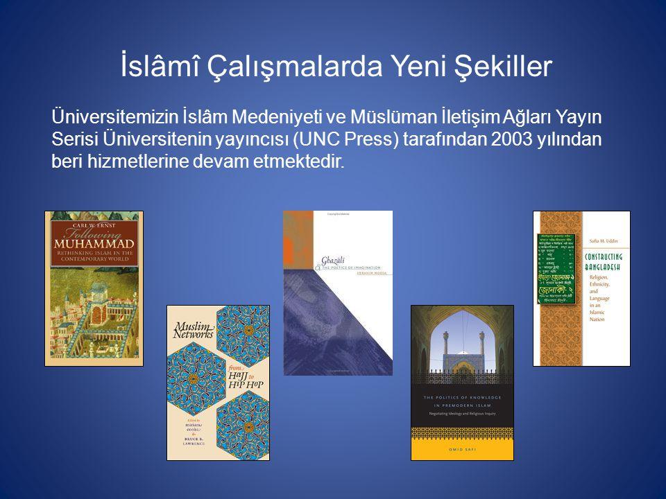 İslâmî Çalışmalarda Yeni Şekiller Üniversitemizin İslâm Medeniyeti ve Müslüman İletişim Ağları Yayın Serisi Üniversitenin yayıncısı (UNC Press) tarafı