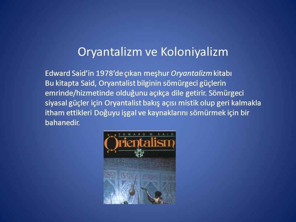Oryantalizm ve Koloniyalizm Edward Said'in 1978'de çıkan meşhur Oryantalizm kitabı Bu kitapta Said, Oryantalist bilginin sömürgeci güçlerin emrinde/hi