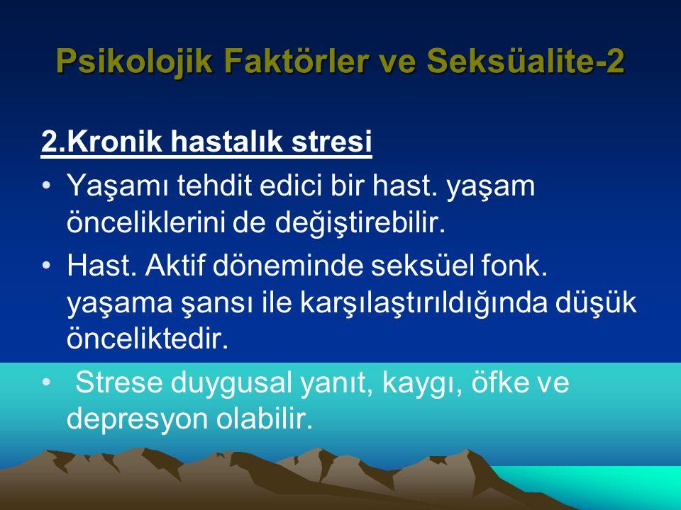 Psikolojik Faktörler ve Seksüalite-2 2.Kronik hastalık stresi Yaşamı tehdit edici bir hast.