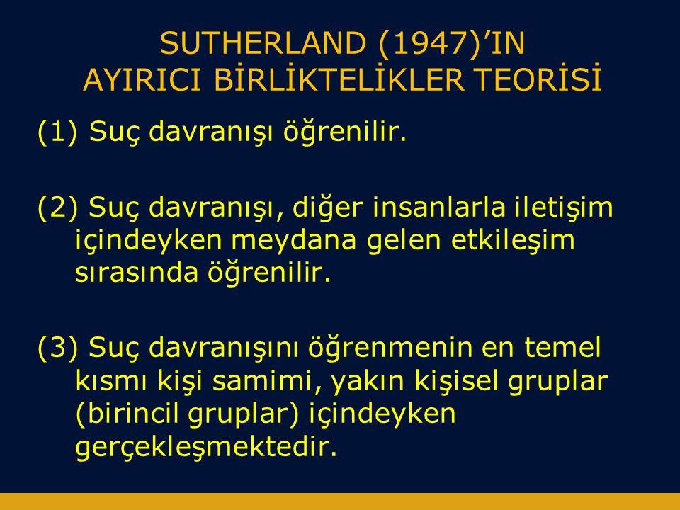 SUTHERLAND (1947)'IN AYIRICI BİRLİKTELİKLER TEORİSİ (1) Suç davranışı öğrenilir. (2) Suç davranışı, diğer insanlarla iletişim içindeyken meydana gelen