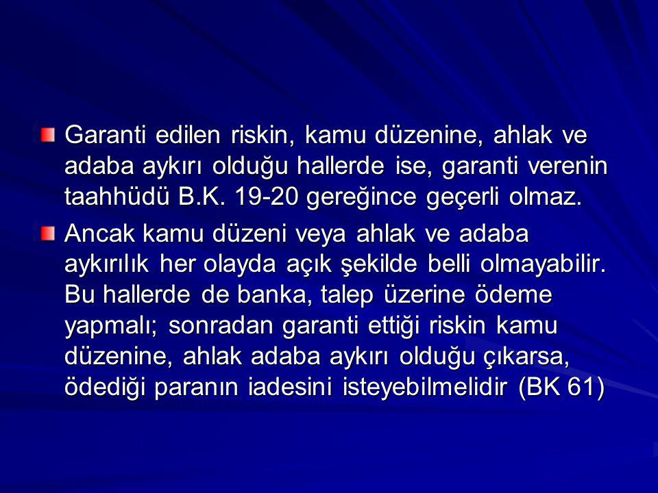 Garanti edilen riskin, kamu düzenine, ahlak ve adaba aykırı olduğu hallerde ise, garanti verenin taahhüdü B.K.