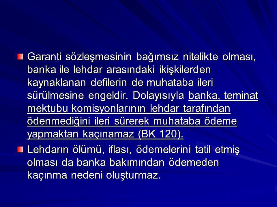 Garanti sözleşmesinin bağımsız nitelikte olması, banka ile lehdar arasındaki ikişkilerden kaynaklanan defilerin de muhataba ileri sürülmesine engeldir