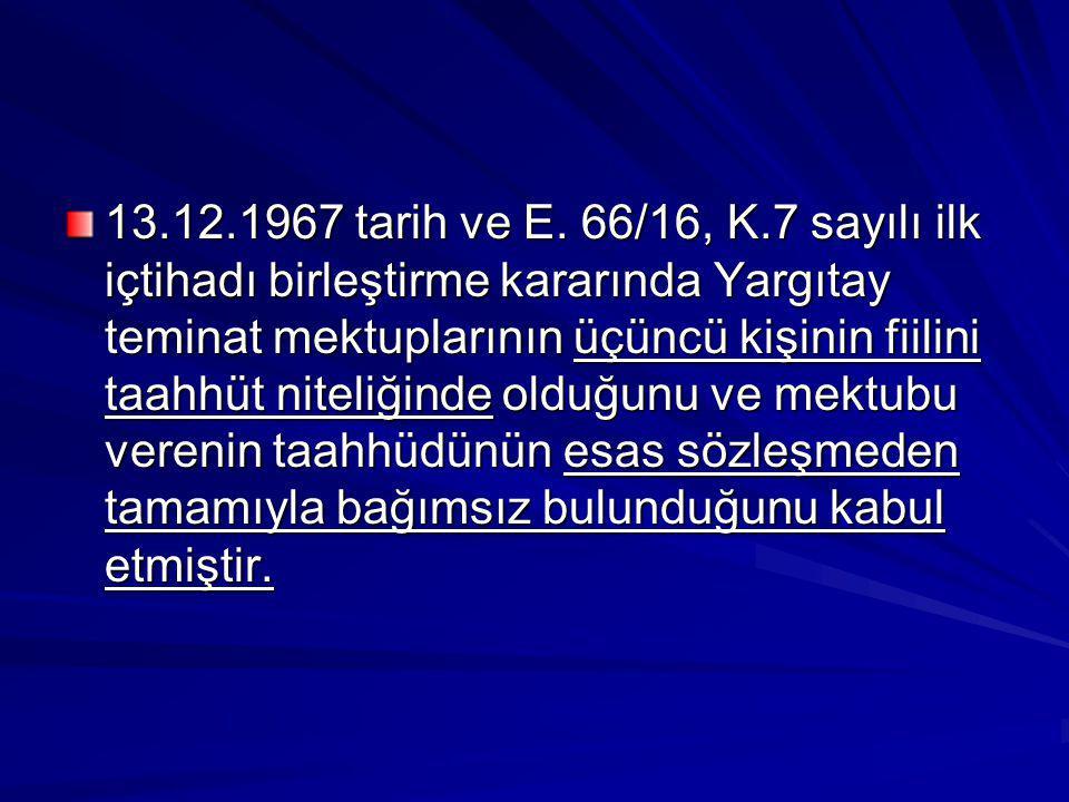13.12.1967 tarih ve E. 66/16, K.7 sayılı ilk içtihadı birleştirme kararında Yargıtay teminat mektuplarının üçüncü kişinin fiilini taahhüt niteliğinde