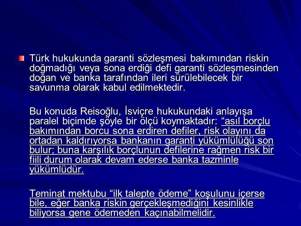 Türk hukukunda garanti sözleşmesi bakımından riskin doğmadığı veya sona erdiği defi garanti sözleşmesinden doğan ve banka tarafından ileri sürülebilecek bir savunma olarak kabul edilmektedir.