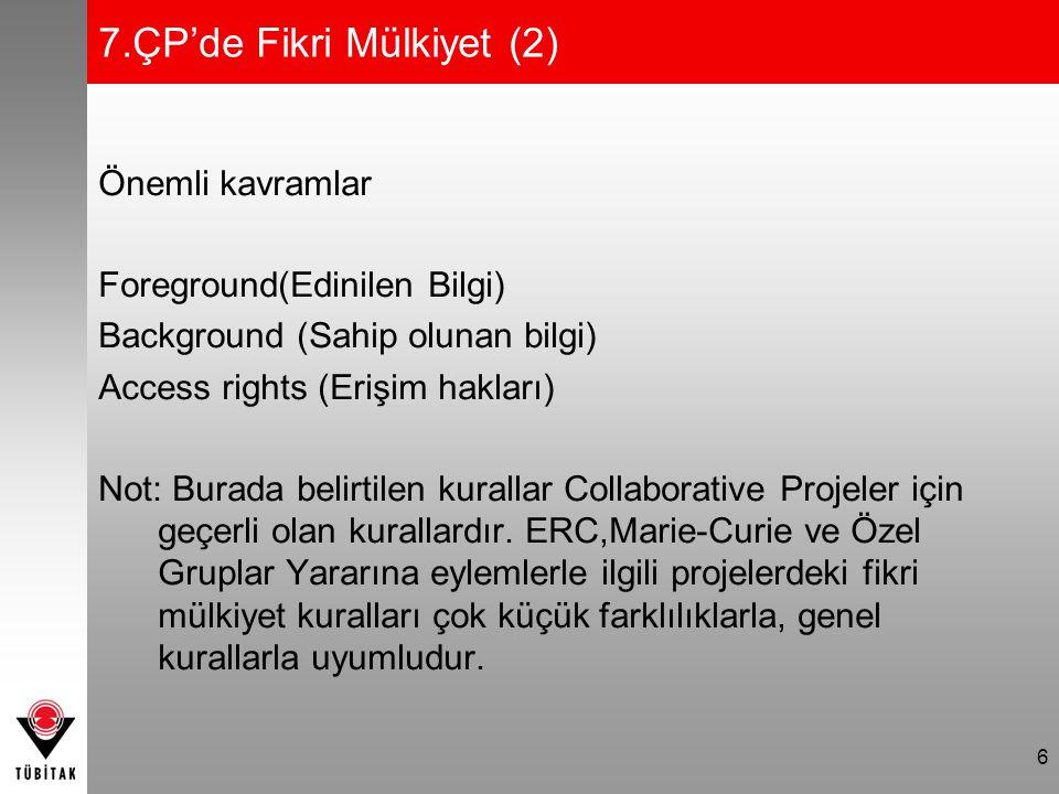 7.ÇP'de Fikri Mülkiyet (2) Önemli kavramlar Foreground(Edinilen Bilgi) Background (Sahip olunan bilgi) Access rights (Erişim hakları) Not: Burada beli