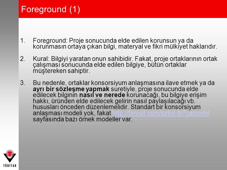 Foreground (1) 1.Foreground: Proje sonucunda elde edilen korunsun ya da korunmasın ortaya çıkan bilgi, materyal ve fikri mülkiyet haklarıdır. 2. Kural