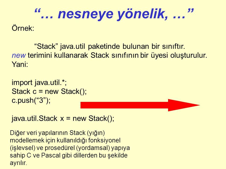 """""""… nesneye yönelik …"""". Java nesneye yönelik bir dildir.. Java ile nesneye yönelik olmayan programlar yazmak da mümkündür.. Nesneye yönelik bir dilde v"""