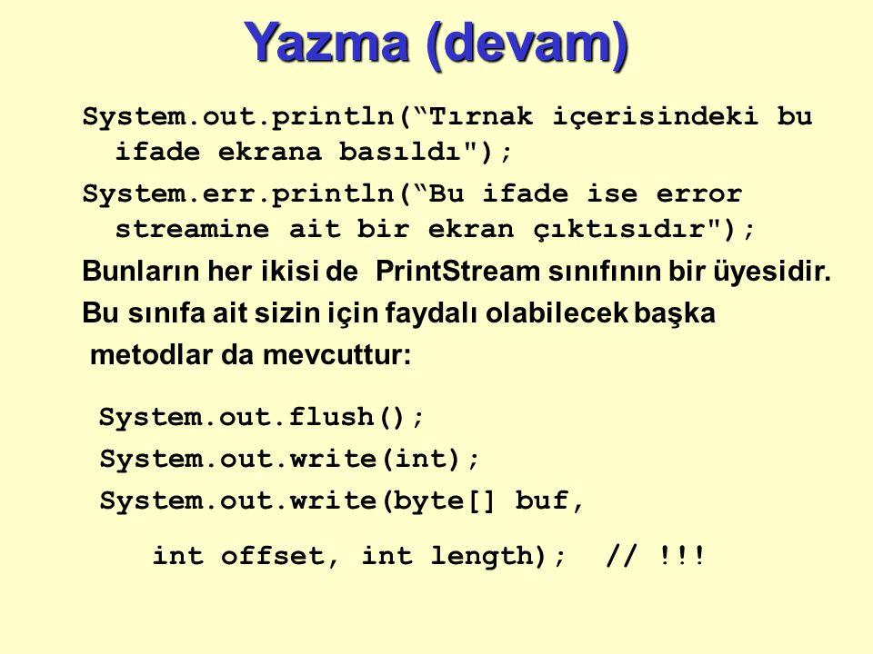 Yazma (devam) Java 'da başlangıç olarak sizin için oluşturulmuş en az 3 adet stream türü vardır: System.in // giriş almak için System.out // çıktı alm
