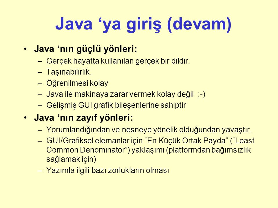 Özet Java 'nın Temelleri: Özet –Java Uygulamaları JVM (Java Sanal Makinesi), uygulamalar & applet 'ler Giriş noktası main() veya init() –Java Temel Türleri ve Operatörleri Temel veri türleri Operatörler: = ve == dışındakiler bilinen işlevlere sahiptir.