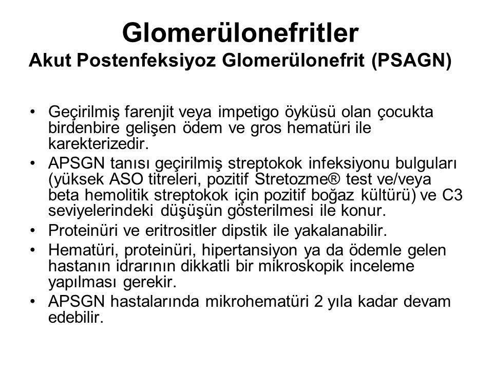 Glomerülonefritler Akut Postenfeksiyoz Glomerülonefrit (PSAGN) Geçirilmiş farenjit veya impetigo öyküsü olan çocukta birdenbire gelişen ödem ve gros h