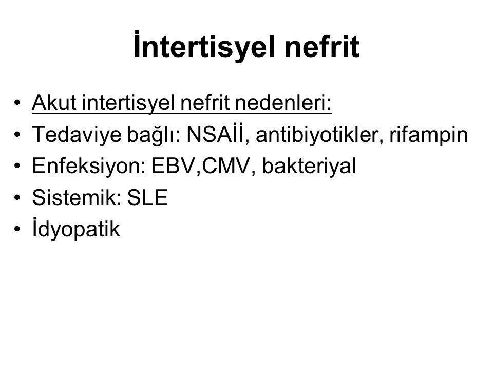 İntertisyel nefrit Akut intertisyel nefrit nedenleri: Tedaviye bağlı: NSAİİ, antibiyotikler, rifampin Enfeksiyon: EBV,CMV, bakteriyal Sistemik: SLE İd