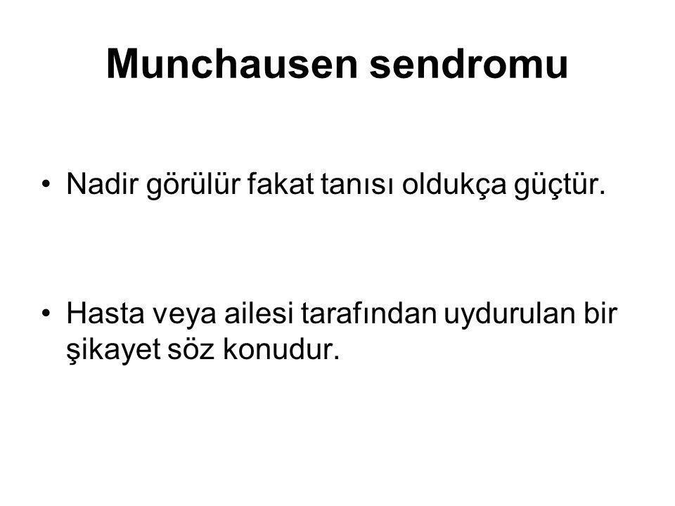 Munchausen sendromu Nadir görülür fakat tanısı oldukça güçtür. Hasta veya ailesi tarafından uydurulan bir şikayet söz konudur.