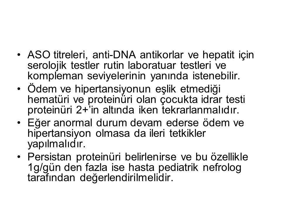 ASO titreleri, anti-DNA antikorlar ve hepatit için serolojik testler rutin laboratuar testleri ve kompleman seviyelerinin yanında istenebilir. Ödem ve
