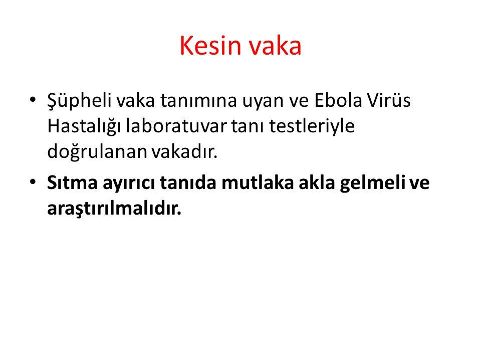 Kesin vaka Şüpheli vaka tanımına uyan ve Ebola Virüs Hastalığı laboratuvar tanı testleriyle doğrulanan vakadır. Sıtma ayırıcı tanıda mutlaka akla gelm