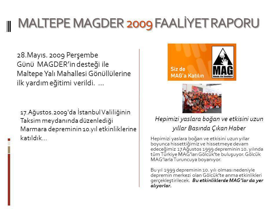 MALTEPE MAGDER 2009 FAALİYET RAPORU 28.Mayıs. 2009 Perşembe Günü MAGDER'in desteği ile Maltepe Yalı Mahallesi Gönüllülerine ilk yardım eğitimi verildi