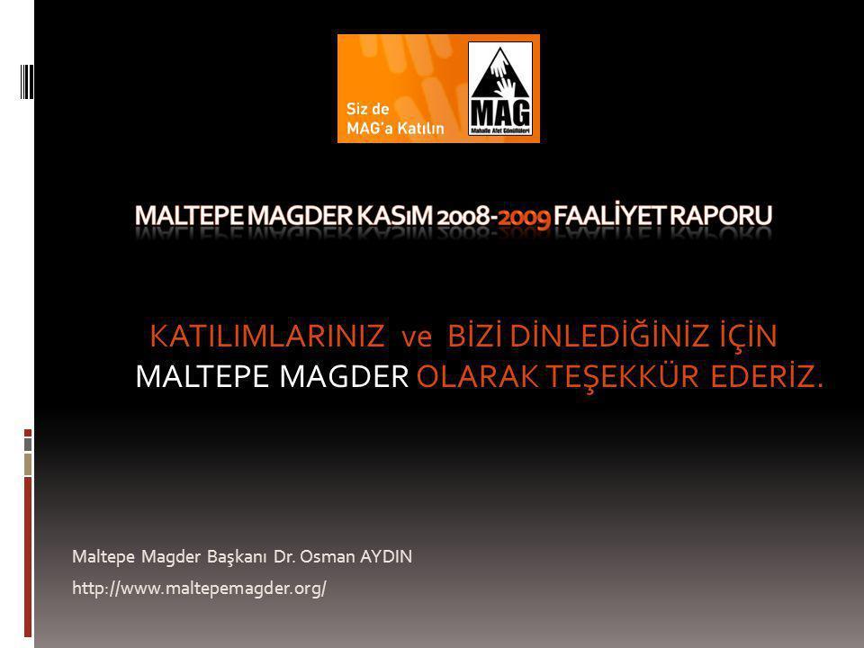 Maltepe Magder Başkanı Dr. Osman AYDIN http://www.maltepemagder.org/ KATILIMLARINIZ ve BİZİ DİNLEDİĞİNİZ İÇİN MALTEPE MAGDER OLARAK TEŞEKKÜR EDERİZ.