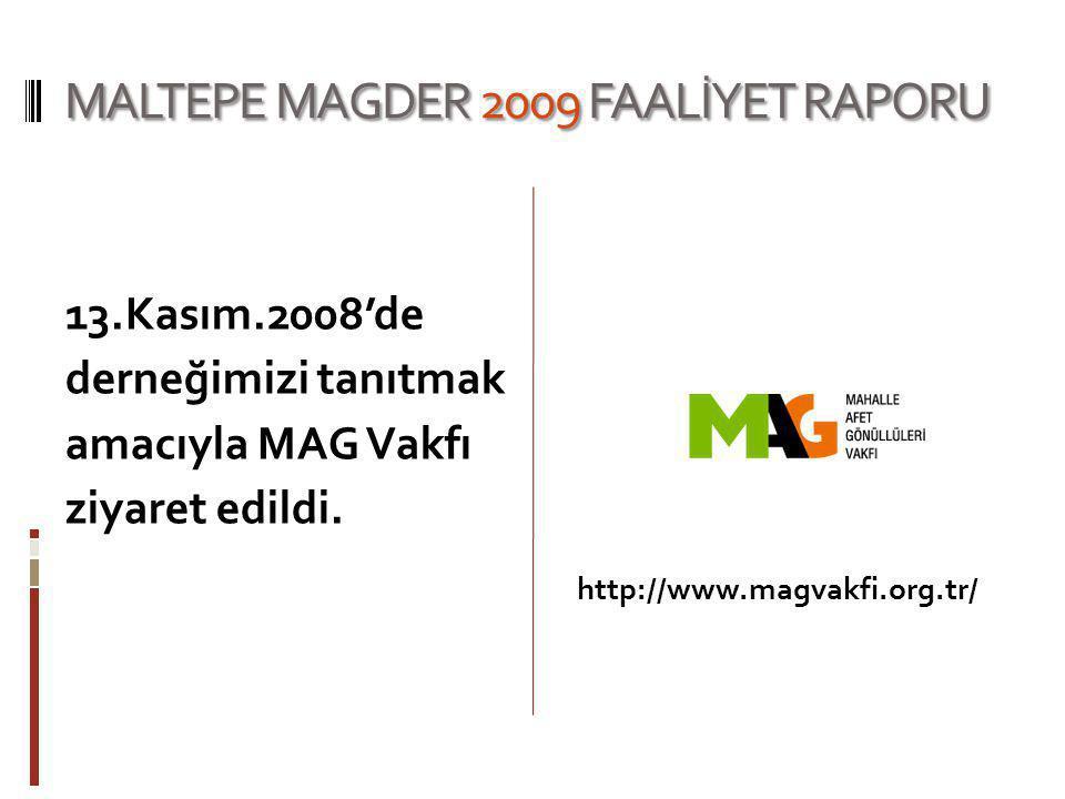 MALTEPE MAGDER 2009 FAALİYET RAPORU MAGDER'i tanıtmak amacıyla Maltepe'deki çeşitli resmi kurumlar ziyaret edildi.