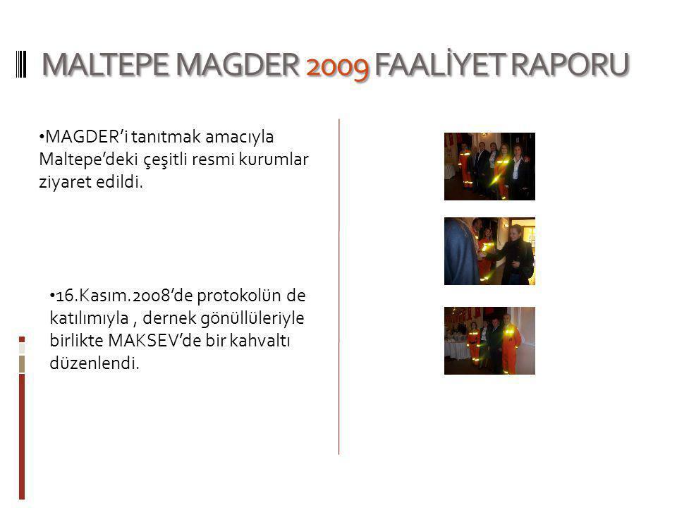 MALTEPE MAGDER 2009 FAALİYET RAPORU MAGDER'i tanıtmak amacıyla Maltepe'deki çeşitli resmi kurumlar ziyaret edildi. 16.Kasım.2008'de protokolün de katı