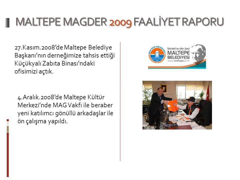 MALTEPE MAGDER 2009 FAALİYET RAPORU 24.Aralık.2008'de Maltepe Kültür Merkezi'nde yapılan toplantıyla yeni katılımcı gönüllülere dernek tanıtım filmi izletildi.