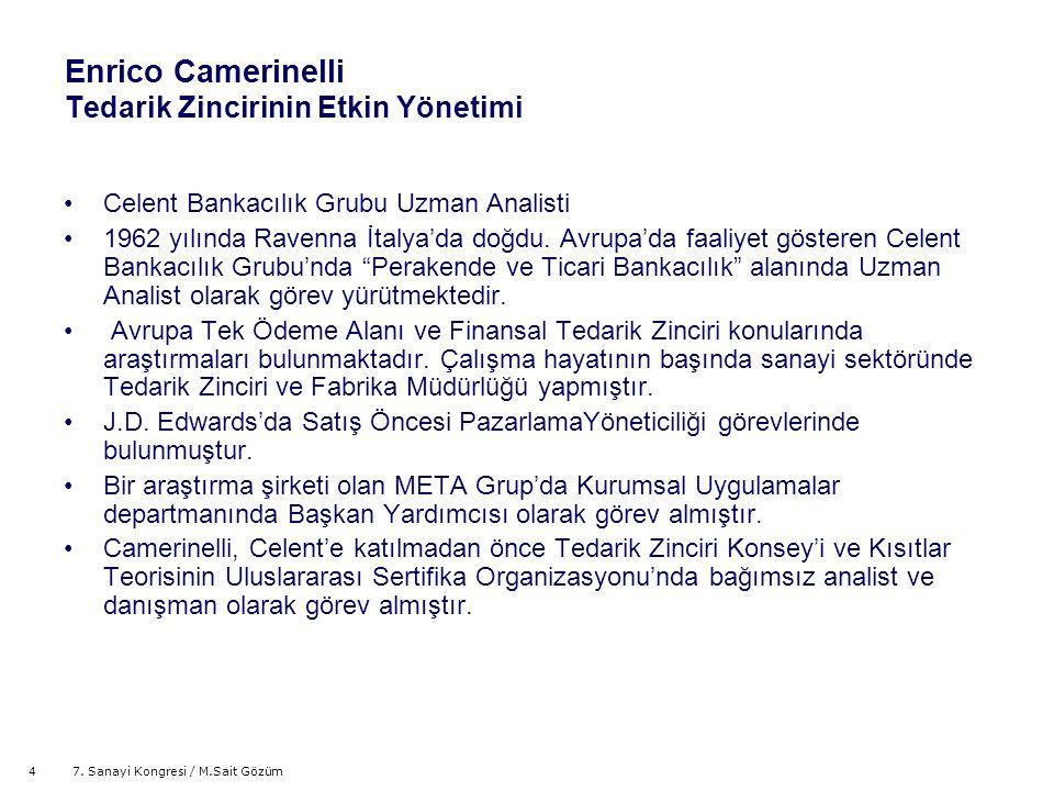 47. Sanayi Kongresi / M.Sait Gözüm Enrico Camerinelli Tedarik Zincirinin Etkin Yönetimi Celent Bankacılık Grubu Uzman Analisti 1962 yılında Ravenna İt