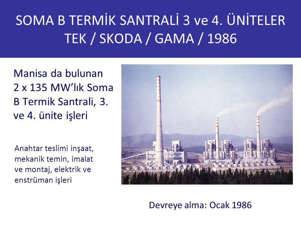 SOMA B TERMİK SANTRALİ 3 ve 4. ÜNİTELER TEK / SKODA / GAMA / 1986 Manisa da bulunan 2 x 135 MW'lık Soma B Termik Santrali, 3. ve 4. ünite işleri Devre