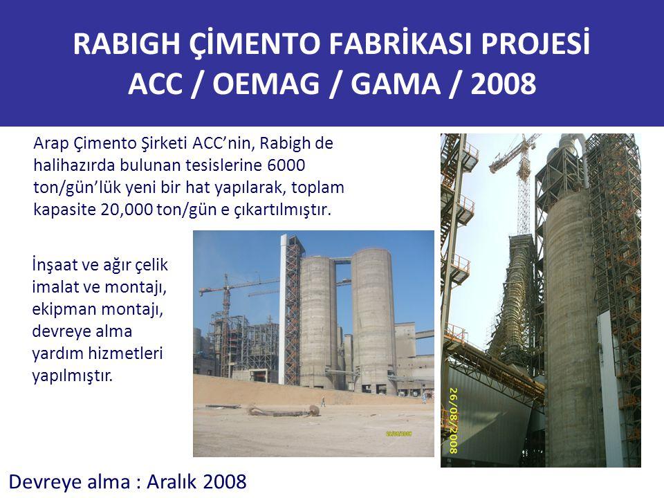 RABIGH ÇİMENTO FABRİKASI PROJESİ ACC / OEMAG / GAMA / 2008 Arap Çimento Şirketi ACC'nin, Rabigh de halihazırda bulunan tesislerine 6000 ton/gün'lük ye