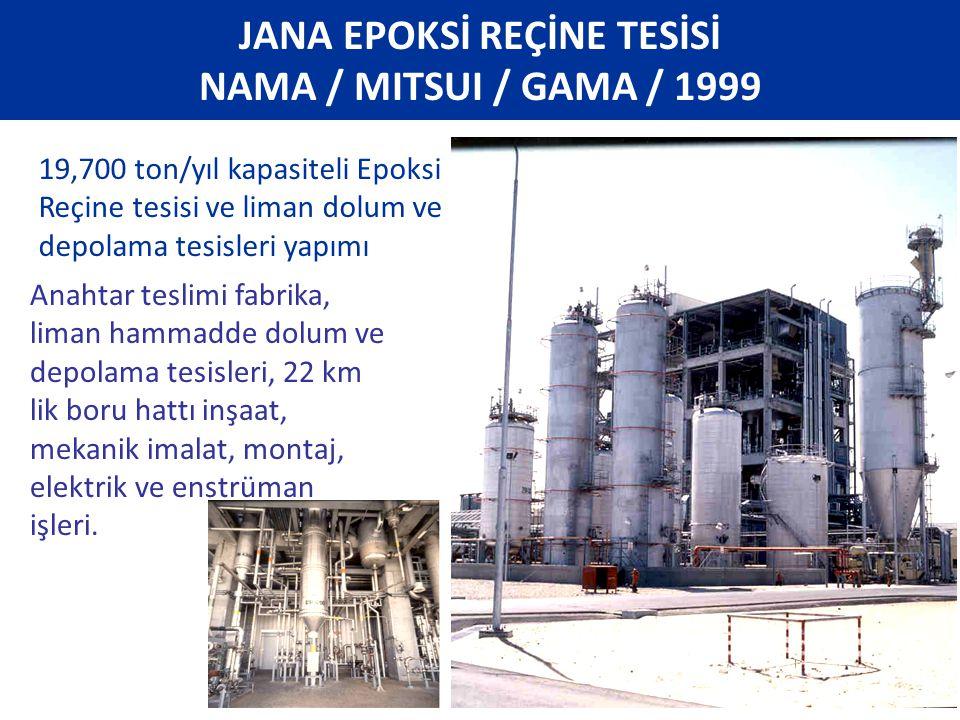 19,700 ton/yıl kapasiteli Epoksi Reçine tesisi ve liman dolum ve depolama tesisleri yapımı JANA EPOKSİ REÇİNE TESİSİ NAMA / MITSUI / GAMA / 1999 Anaht