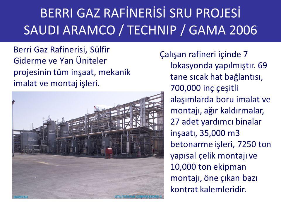 BERRI GAZ RAFİNERİSİ SRU PROJESİ SAUDI ARAMCO / TECHNIP / GAMA 2006 Berri Gaz Rafinerisi, Sülfir Giderme ve Yan Üniteler projesinin tüm inşaat, mekani