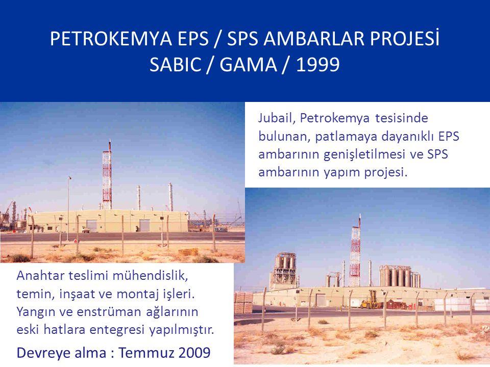 PETROKEMYA EPS / SPS AMBARLAR PROJESİ SABIC / GAMA / 1999 Jubail, Petrokemya tesisinde bulunan, patlamaya dayanıklı EPS ambarının genişletilmesi ve SP