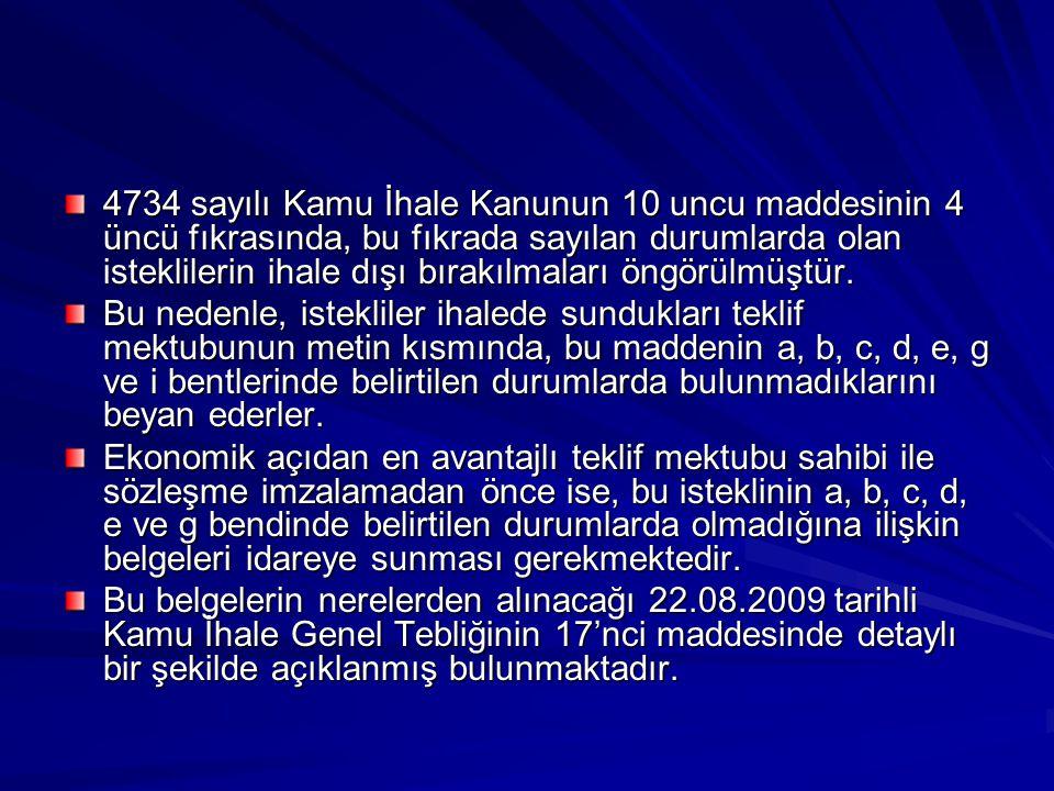 4734 sayılı Kamu İhale Kanunun 10 uncu maddesinin 4 üncü fıkrasında, bu fıkrada sayılan durumlarda olan isteklilerin ihale dışı bırakılmaları öngörülm