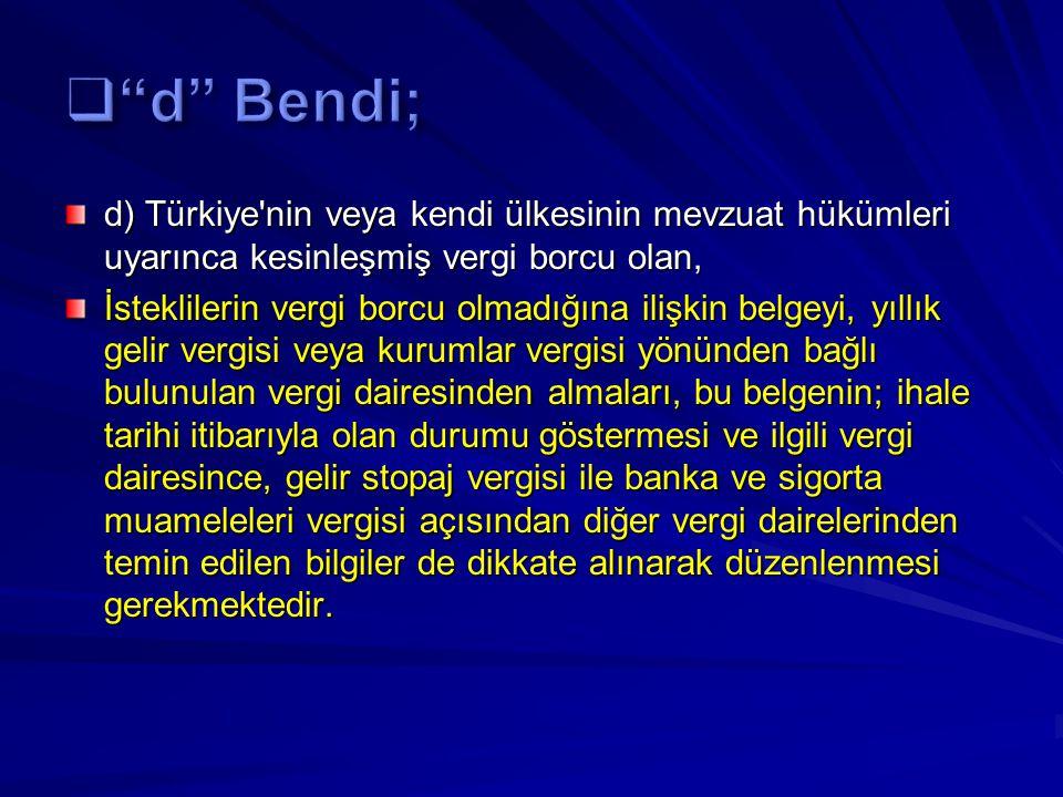 d) Türkiye'nin veya kendi ülkesinin mevzuat hükümleri uyarınca kesinleşmiş vergi borcu olan, İsteklilerin vergi borcu olmadığına ilişkin belgeyi, yıll